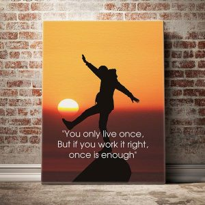 you-only-live-once-but-if-you-work-it-right